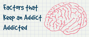 Factors that Keep an Addict Addicted